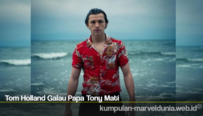 Tom Holland Galau Papa Tony Mati