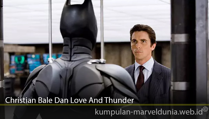 Christian Bale Dan Love And Thunder