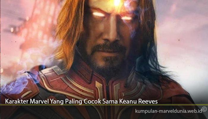 Karakter Marvel Yang Paling Cocok Sama Keanu Reeves