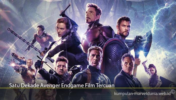 Satu Dekade Avenger Endgame Film Tercuan